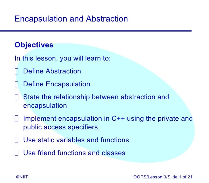 Encapsulation and AbstractionObjectivesIn this lesson, you will learn to: Define Abstraction Define Encapsulation State th...