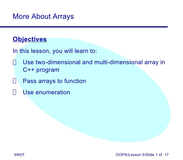 More About ArraysObjectivesIn this lesson, you will learn to: Use two-dimensional and multi-dimensional array in  C++ prog...