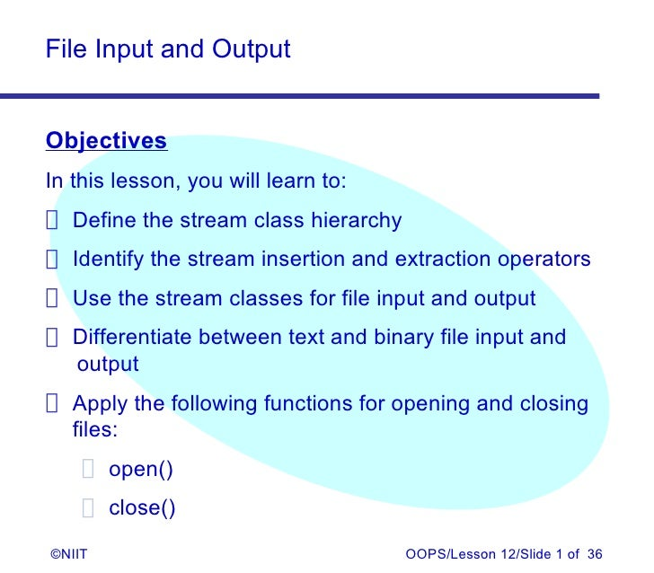 File Input and OutputObjectivesIn this lesson, you will learn to: Define the stream class hierarchy Identify the stream in...