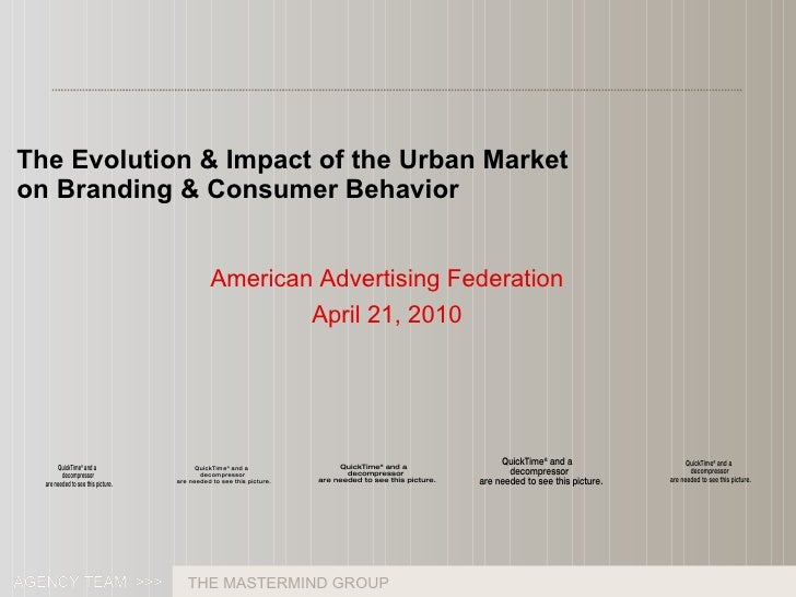 American Advertising Federation April 21, 2010 The Evolution & Impact of the Urban Market on Branding & Consumer Behavior ...