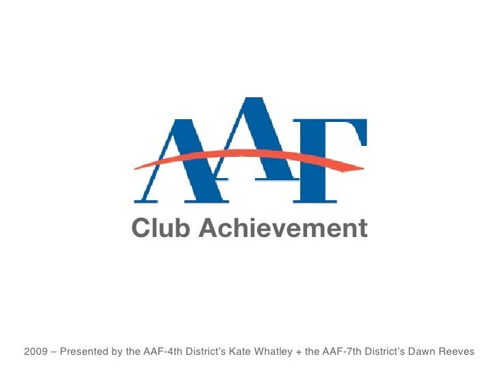 Club Achievement    2009 – Presented by the AAF-4th District's Kate Whatley + the AAF-7th District's Dawn Reeves