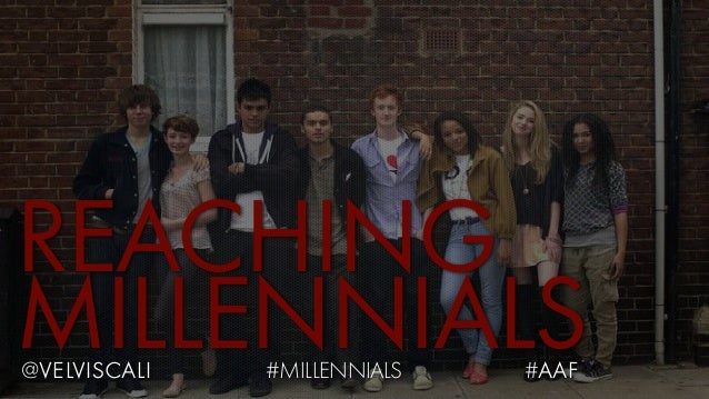 REACHING MILLENNIALS@velviscali #MILLENNIALS #aaf