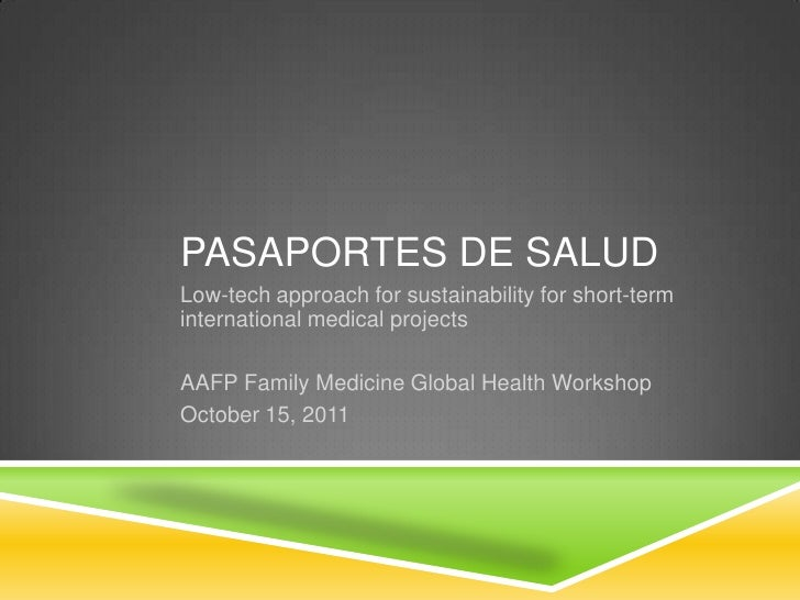 Pasaportes de salud<br />Low-tech approach for sustainability for short-term international medical projects<br />AAFP Fami...