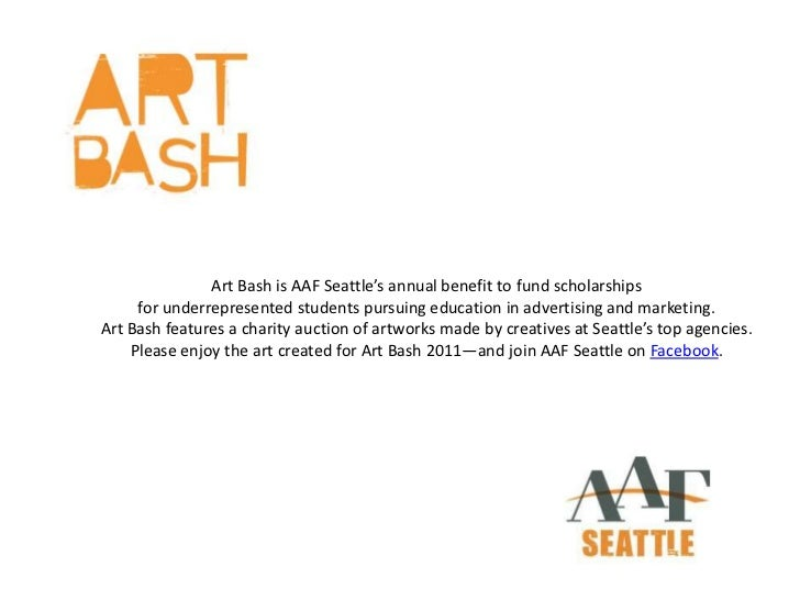 Art Bash is AAF Seattle's annual benefit to fund scholarships     for underrepresented students pursuing education in adve...