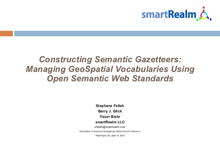 Constructing Semantic Gazetteers: Managing GeoSpatial Vocabularies Using Open Semantic Web Standards Stephane Fellah Barry...