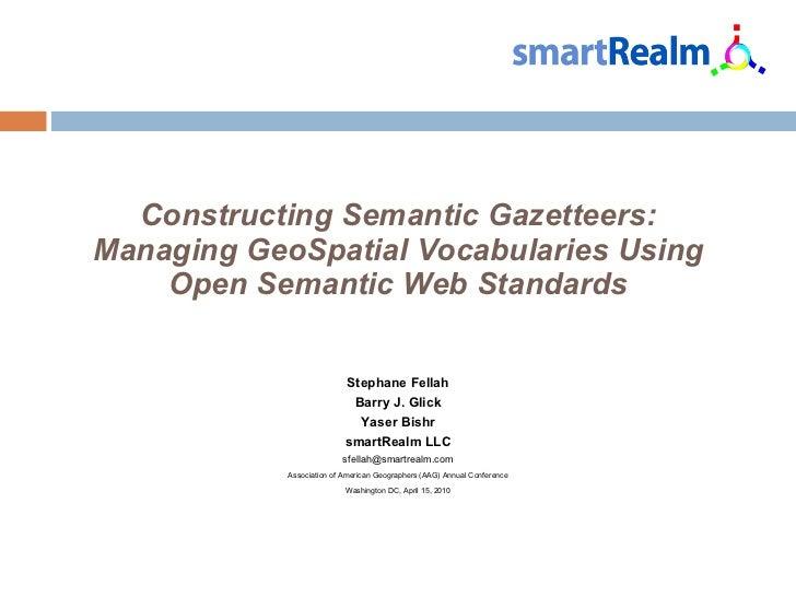 Constructing Semantic Gazetteers: Managing GeoSpatial Vocabularies Using Open Semantic Web Standards