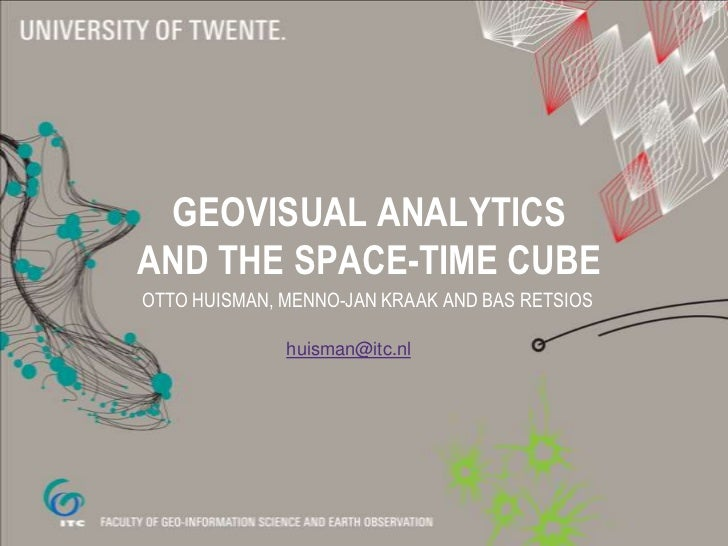 Geovisual Analytics and the Space-Time Cube<br />Otto Huisman, Menno-Jan Kraak and Bas Retsios<br />huisman@itc.nl<br />