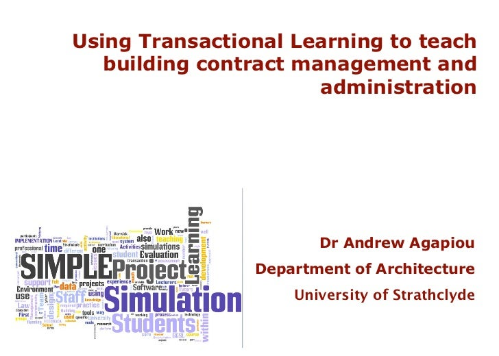 Using Transactional Learning to teach building contract management and administration Dr Andrew Agapiou Department of Arch...