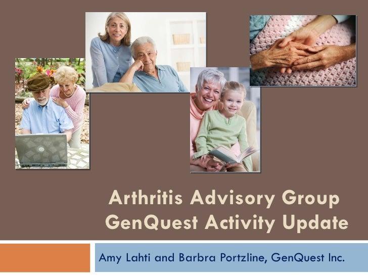 Arthritis Advisory Group  GenQuest Activity Update Amy Lahti and Barbra Portzline, GenQuest Inc.