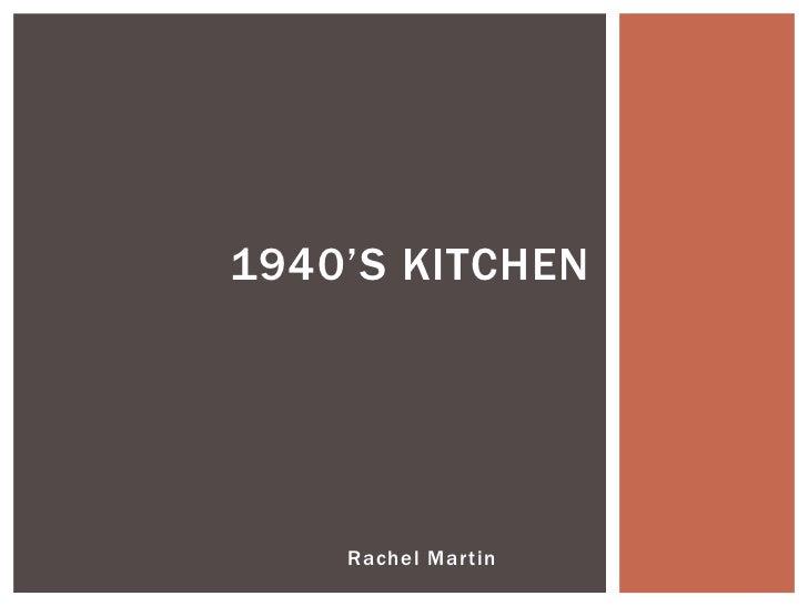 1940'S KITCHEN    Rachel Martin