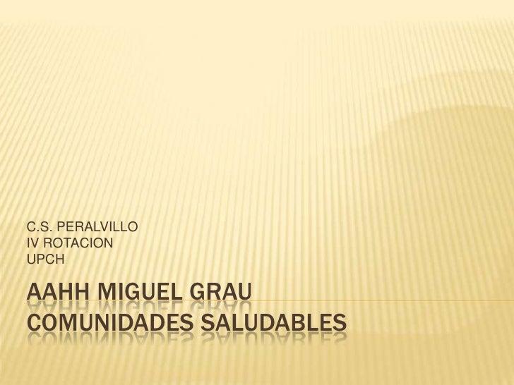 C.S. PERALVILLO IV ROTACION UPCH  AAHH MIGUEL GRAU COMUNIDADES SALUDABLES