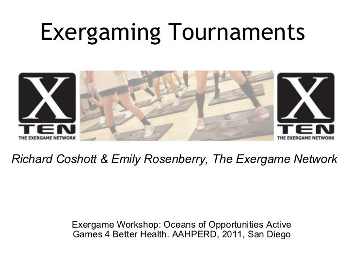 Exergaming Tournaments Exergame Workshop: Oceans of Opportunities Active Games 4 Better Health.AAHPERD, 2011,San Diego R...