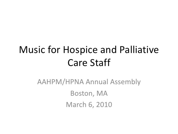 AAHPM/HPNA Annual Assembly<br />Boston, MA<br />March 6, 2010<br />Music for Hospice and Palliative Care Staff<br />