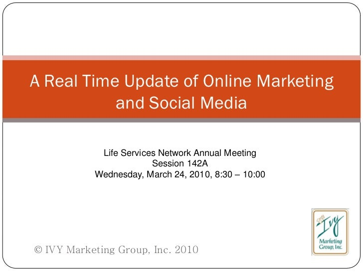 A Real Time Update of Online Marketing            and Social Media              Life Services Network Annual Meeting      ...