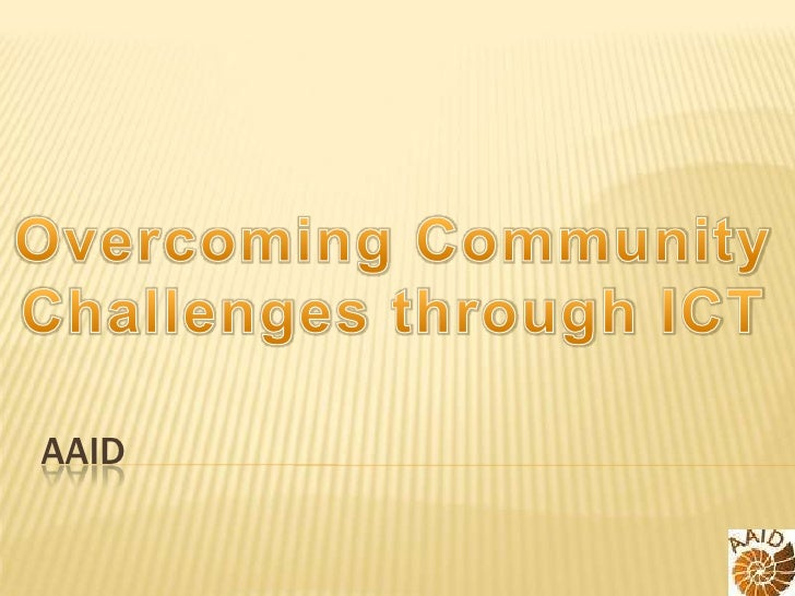 AAID<br />Overcoming Community Challenges through ICT<br />