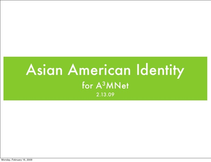 Asian American Identity                             for A3MNet                                2.13.09     Monday, February...
