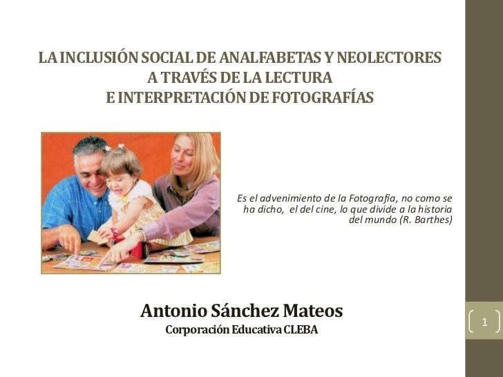 La Inclusión Social de Analfabetas y Neolectores a través de la lectura y la interpretación de fotografías.