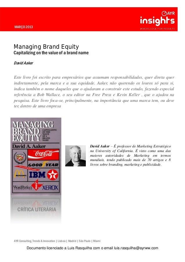MARÇO 2013 Managing Brand Equity Capitalizing on the value of a brand name David Aaker Este livro foi escrito para empresá...