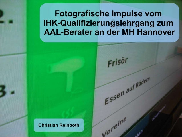 Fotografische Impulse vom  IHK-Qualifizierungslehrgang zum  AAL-Berater an der MH HannoverChristian Reinboth