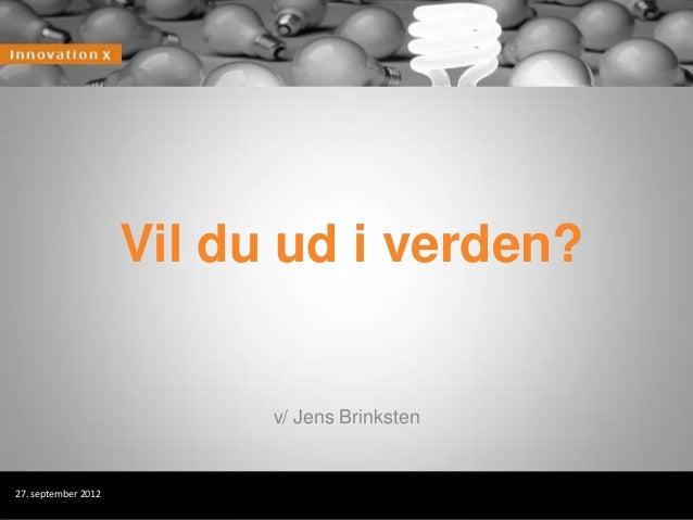 Vil du ud i verden?                           v/ Jens Brinksten27. september 2012