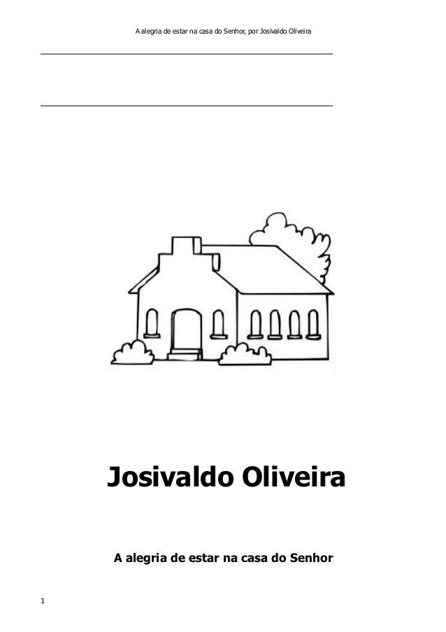 A alegria de estar na casa do Senhor, por Josivaldo Oliveira  Josivaldo Oliveira A alegria de estar na casa do Senhor  1