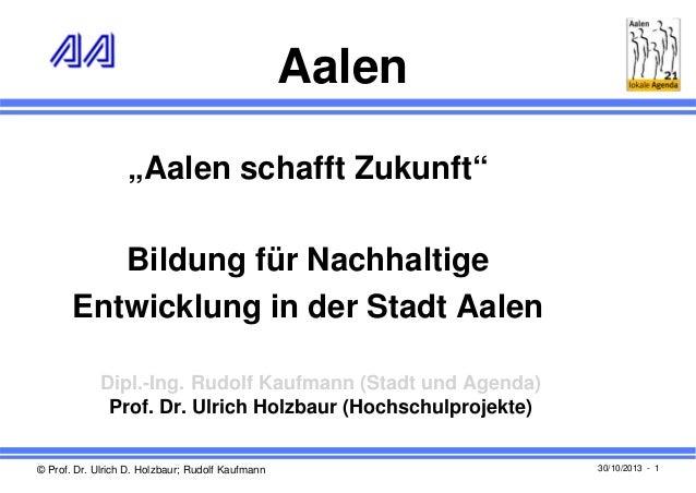 """Aalen """"Aalen schafft Zukunft"""" Bildung für Nachhaltige Entwicklung in der Stadt Aalen Dipl.-Ing. Rudolf Kaufmann (Stadt und..."""