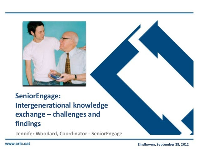 SeniorEngage:Intergenerational knowledgeexchange – challenges andfindingsJennifer Woodard, Coordinator - SeniorEngage     ...