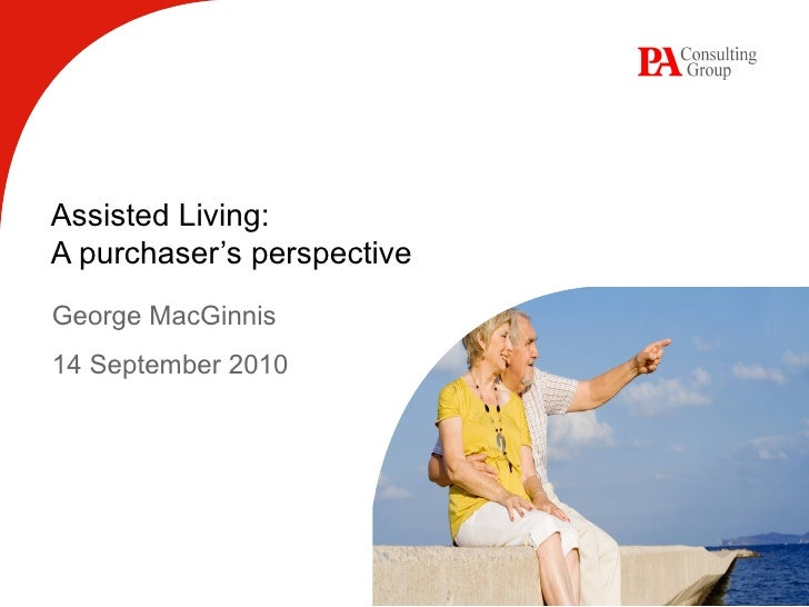 Assisted Living: A purchaser's perspective George MacGinnis 14 September 2010