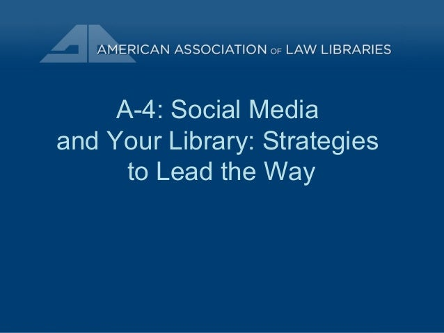 A-4: Social Media and Your Library: Strategies to Lead the Way
