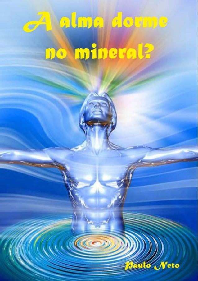 """A alma dorme no mineral? """"A vida orgânica pode animar um corpo sem alma, mas a alma não pode habitar um corpo privado de v..."""