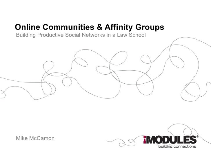Online Communities & Affinity Groups Building Productive Social Networks in a Law School Mike McCamon