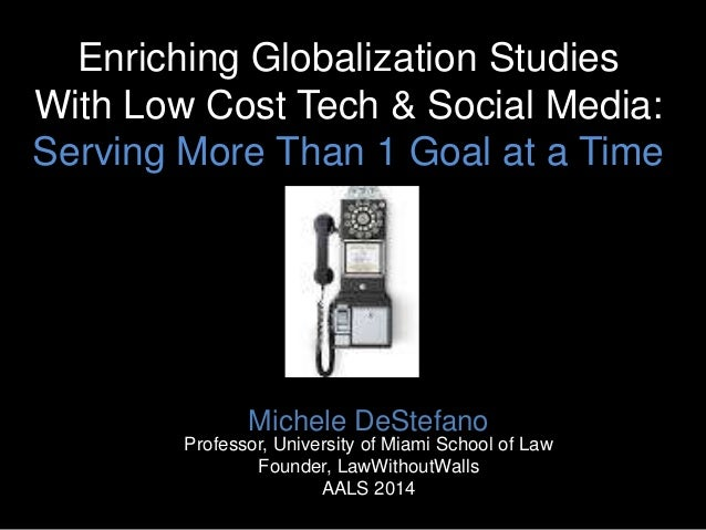 Enriching Globalization Studies With Low Cost Tech & Social Media: Serving More Than 1 Goal at a Time  Michele DeStefano P...
