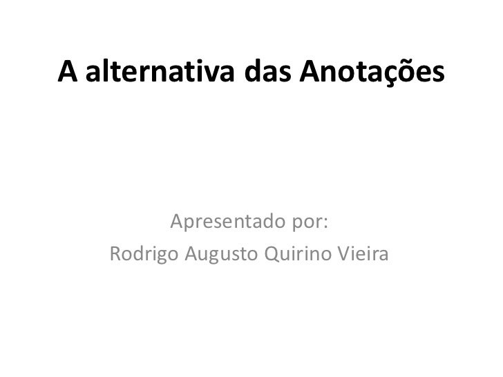 A alternativa das anotações