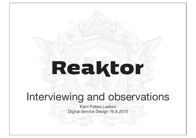 Interviewing and observations, lecture at Digital Service Design @ Aalto 16.9.2013