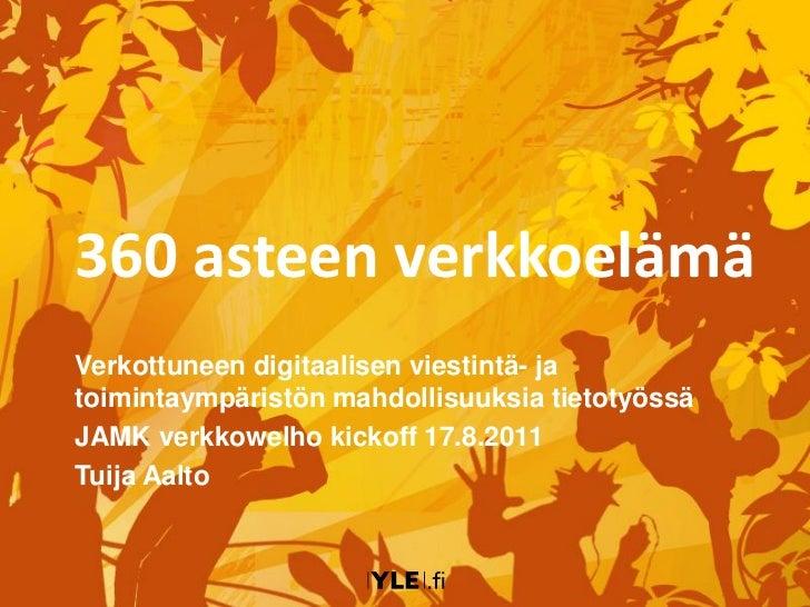360 asteen verkkoelämäVerkottuneen digitaalisen viestintä- jatoimintaympäristön mahdollisuuksia tietotyössäJAMK verkkowelh...