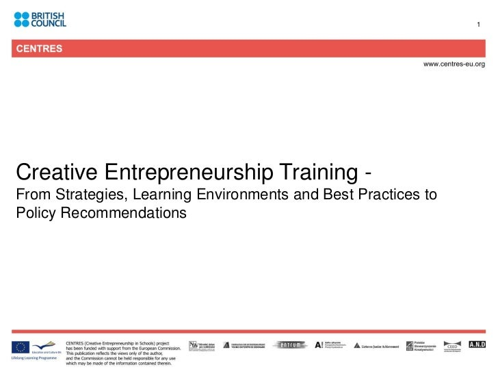 1Creative Entrepreneurship Training -From Strategies, Learning Environments and Best Practices toPolicy Recommendations