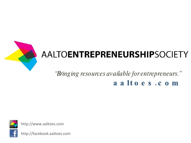""" Bringing resources available for entrepreneurs."" aaltoes.com http://www.aaltoes.com http://facebook.aaltoes.com"