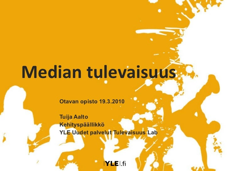 Median tulevaisuus Otavan opisto 19.3.2010 Tuija Aalto Kehityspäällikkö YLE Uudet palvelut Tulevaisuus Lab