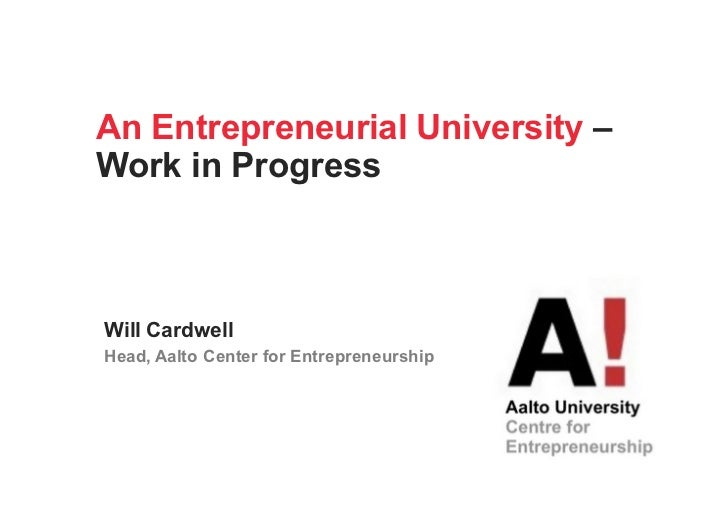 An Entrepreneurial University –Work in ProgressWill CardwellHead, Aalto Center for Entrepreneurship