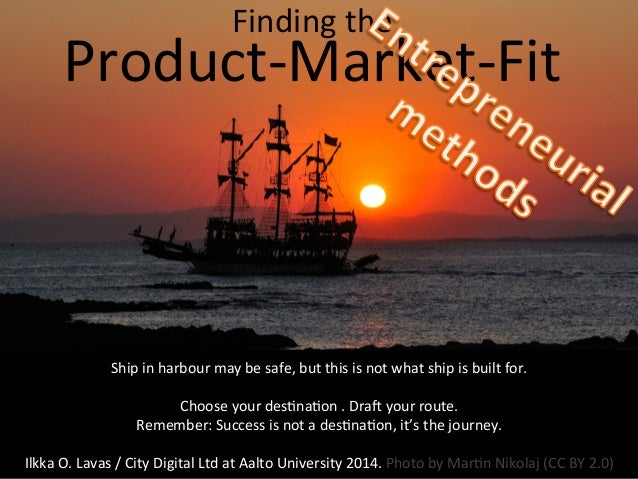 Finding  the      s   Product-‐Market-‐Fit    Ship  in  harbour  may  be  safe,  but  this  is...