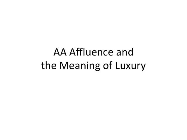 AA Affluence and the Meaning of Luxury