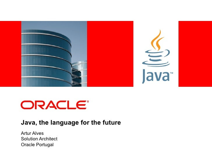 <Insert Picture Here>Java, the language for the futureArtur AlvesSolution ArchitectOracle Portugal