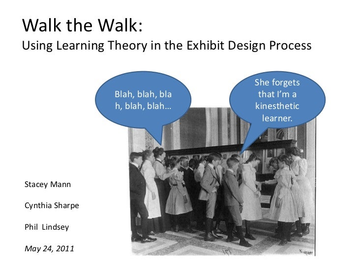 Walk the Walk: Using Learning Theory in the Exhibit Design Process<br />Blah, blah, blah, blah, blah…<br />She forgets tha...