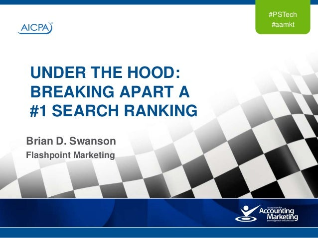 #PSTech #aamkt Brian D. Swanson Flashpoint Marketing UNDER THE HOOD: BREAKING APART A #1 SEARCH RANKING