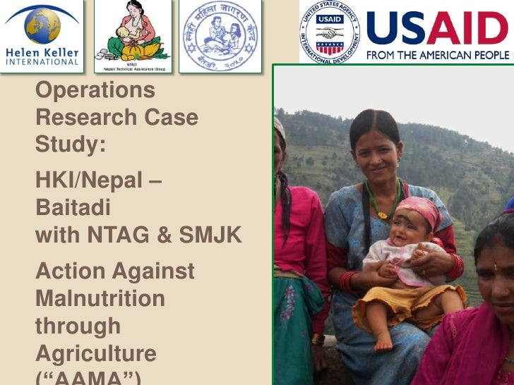 OperationsResearch CaseStudy:HKI/Nepal –Baitadiwith NTAG & SMJKAction AgainstMalnutritionthroughAgriculture