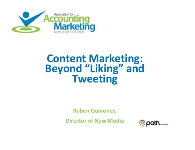 """Content Marketing:Beyond """"Liking"""" and    Tweeting     Ruben Quinones,   Director of New Media"""