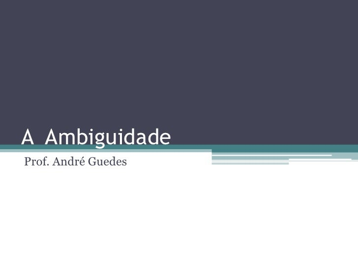 A AmbiguidadeProf. André Guedes