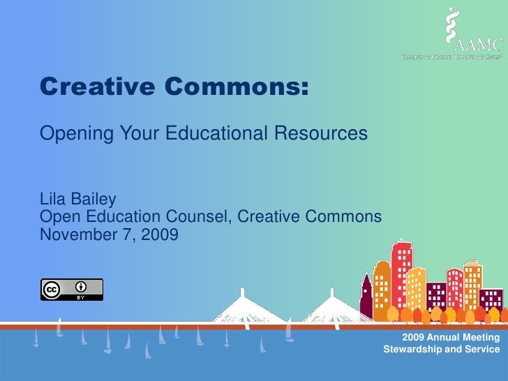 Creative Commons:Opening Your Educational Resources<br />Lila Bailey<br />Open Education Counsel, Creative Commons<br />No...