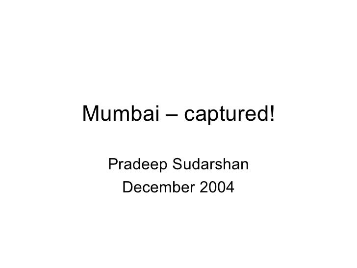 Mumbai – captured! Pradeep Sudarshan December 2004