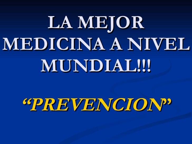"""LA MEJOR MEDICINA A NIVEL MUNDIAL!!! """" PREVENCION """""""
